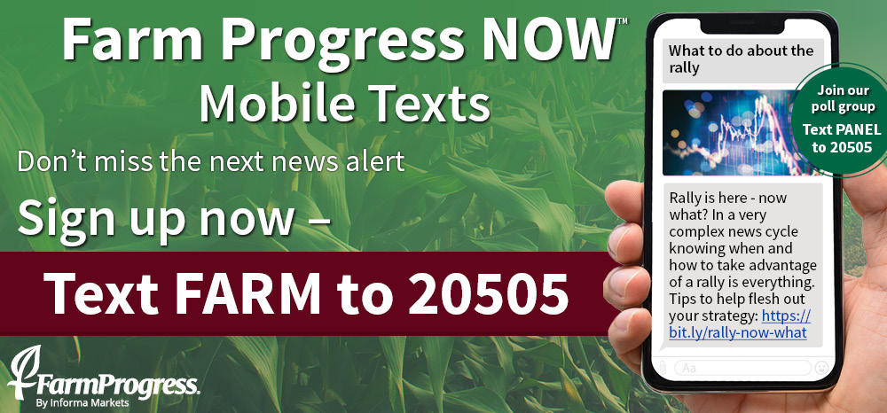 Farm Progress Now! text program. Sign up by texting FARM to 20505
